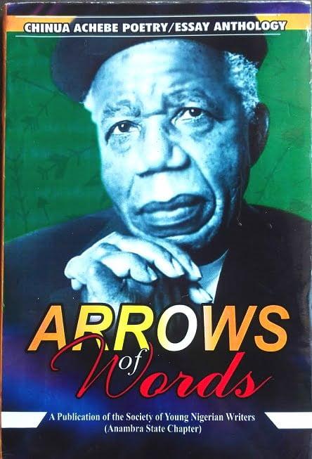Arrows of Words (For Chinua Achebe), Edited by Izunna Okafor