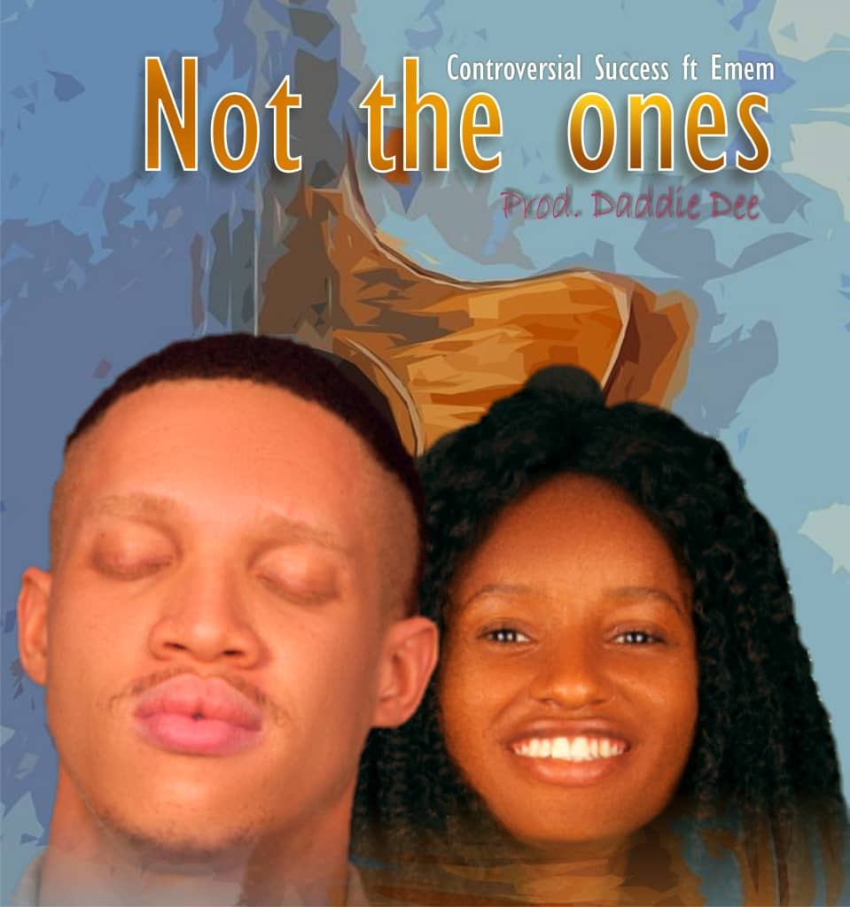Not the One by Controversial Sucess ft. Emem